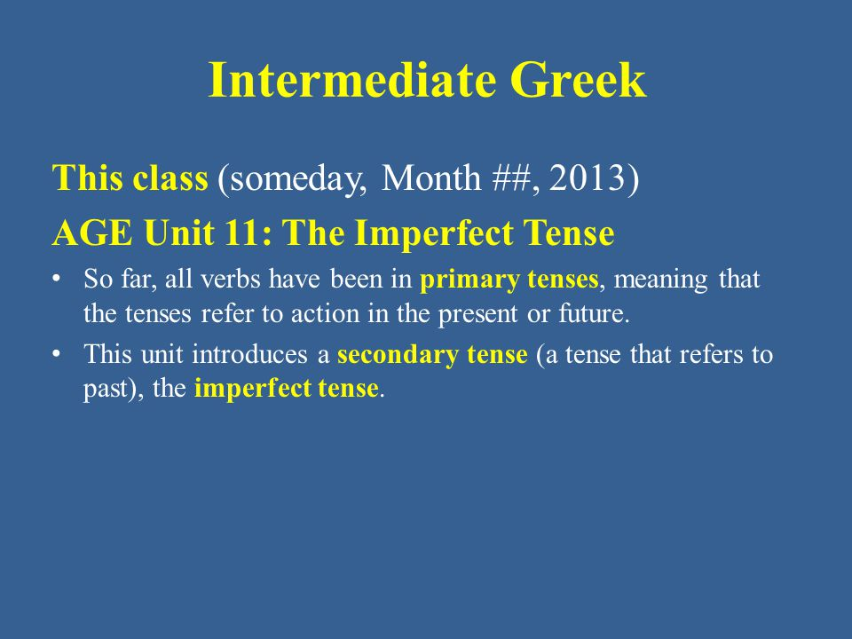 Intermediate Greek Building a Greek verb The Master List of Endings – Posted in Moodle is a Master List of Greek Verb Endings where you can see the overall scheme of verb endings.