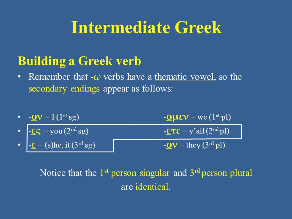 Intermediate Greek Building a Greek verb Remember that, to begin building a Greek verb, start with the stem. The stem tells what action the verb describes: δεικ = show λυ = loosen, destroy λαβ = take