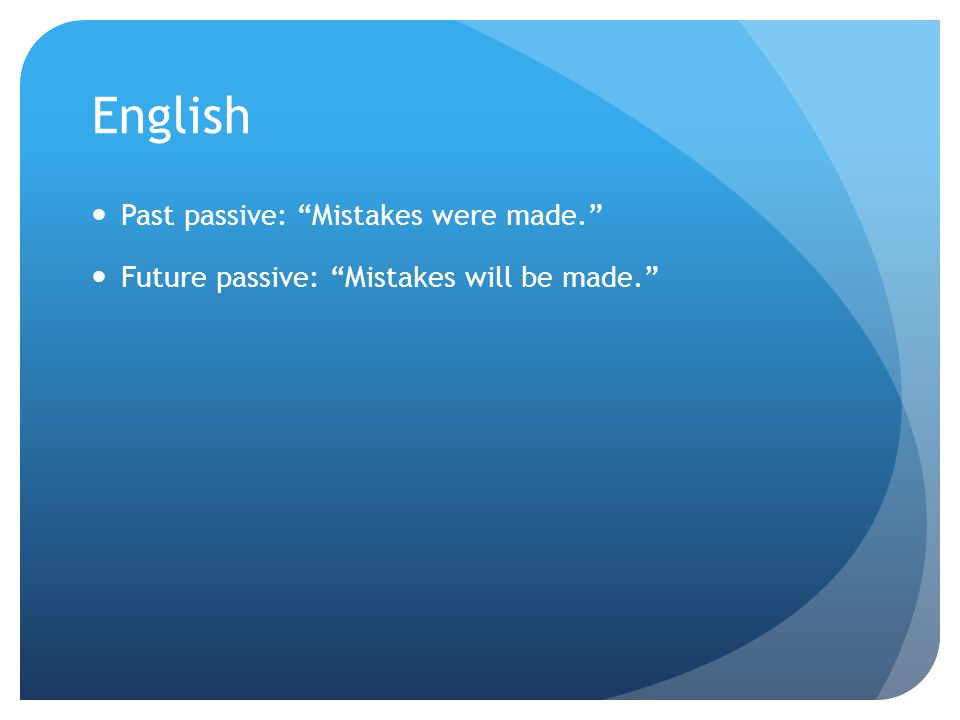 "English Past passive: ""Mistakes were made."" Future passive: ""Mistakes will be made."""