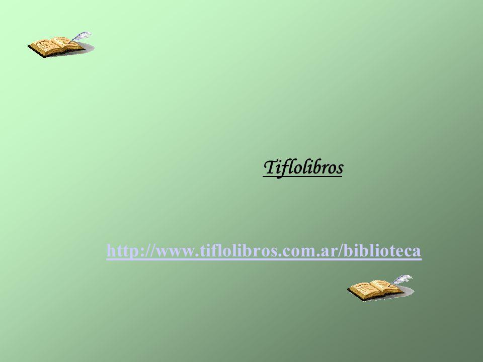 Tiflolibros http://www.tiflolibros.com.ar/biblioteca http://www.tiflolibros.com.ar/biblioteca