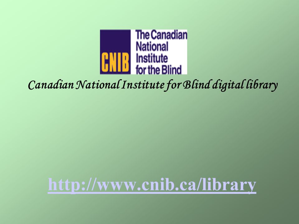Canadian National Institute for Blind digital library http://www.cnib.ca/library http://www.cnib.ca/library