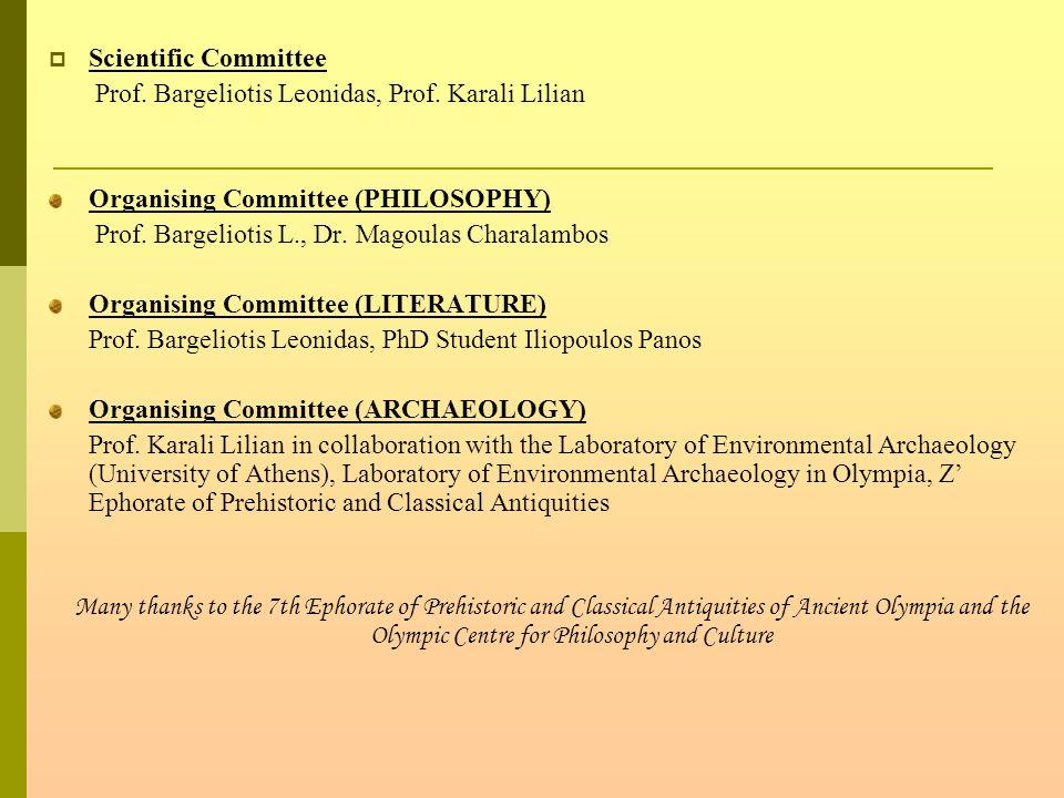  Scientific Committee Prof. Bargeliotis Leonidas, Prof. Karali Lilian Organising Committee (PHILOSOPHY) Prof. Bargeliotis L., Dr. Magoulas Charalambo