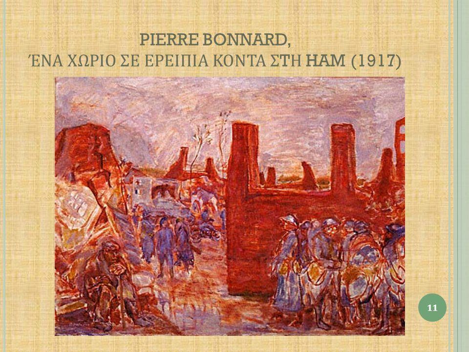 PIERRE BONNARD, ΈΝΑ ΧΩΡΙΟ ΣΕ ΕΡΕΙΠΙΑ ΚΟΝΤΑ Σ T Η HAM (1917) 11