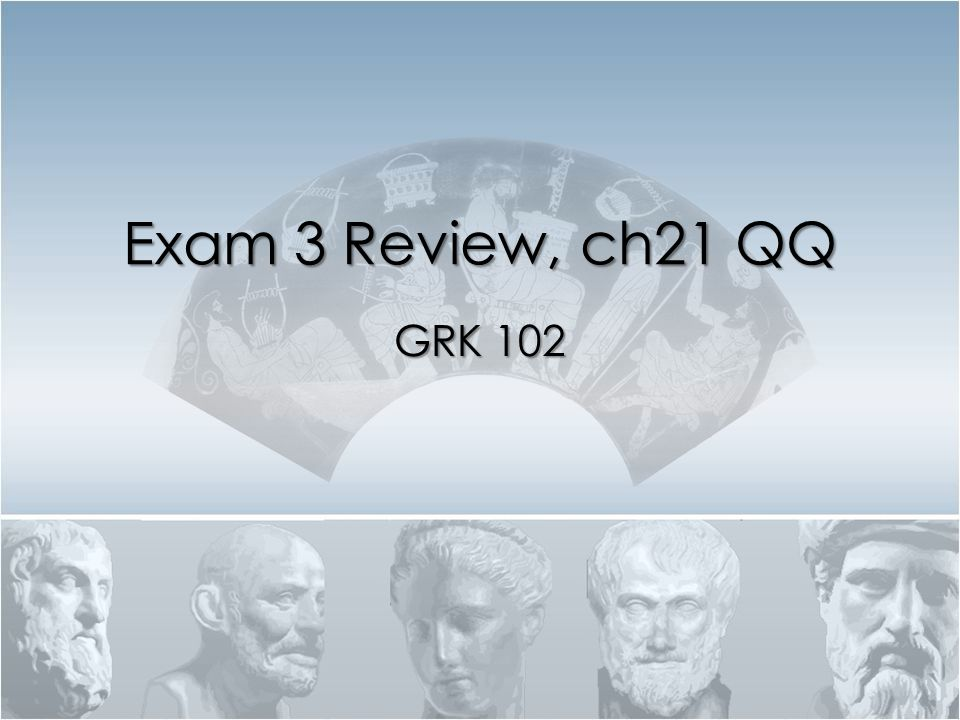 Exam 3 Review, ch21 QQ GRK 102