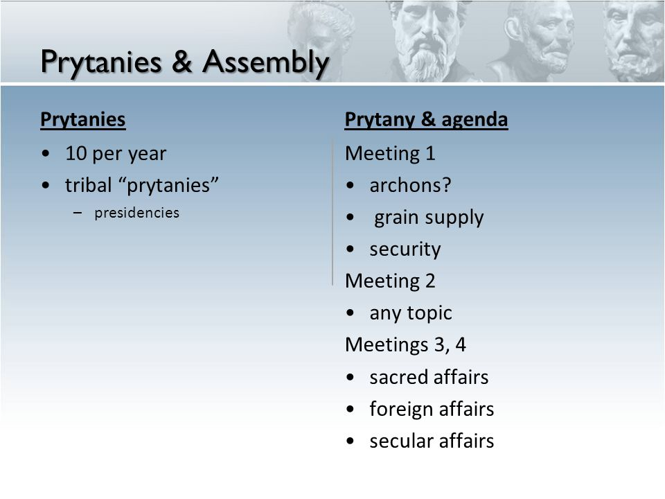 Prytanies & Assembly Prytanies 10 per year tribal prytanies – presidencies Prytany & agenda Meeting 1 archons.