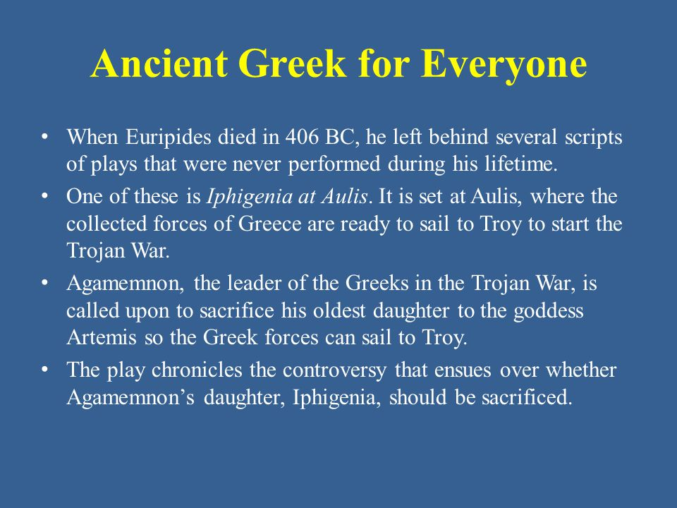 Ancient Greek for Everyone Clytemnestra, Iphigenia's mother, arrives.