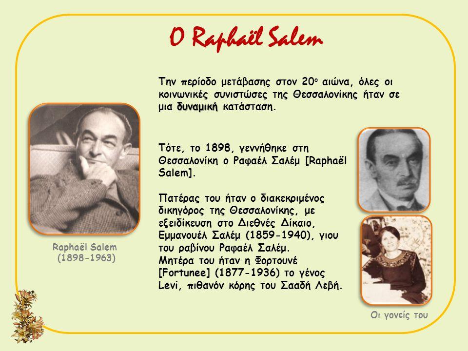 Την περίοδο μετάβασης στον 20 ο αιώνα, όλες οι κοινωνικές συνιστώσες της Θεσσαλονίκης ήταν σε δυναμική μια δυναμική κατάσταση. Ο Raphaël Salem Οι γονε