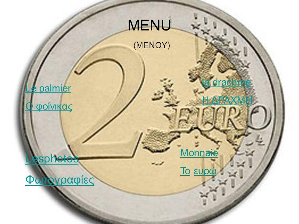 ΜΕΝU (MENOY) Le palmier Ο φοίνικας la drachme Η ΔΡΑΧΜΗ Lesphotos Φωτογραφίες Monnaie To ευρώ