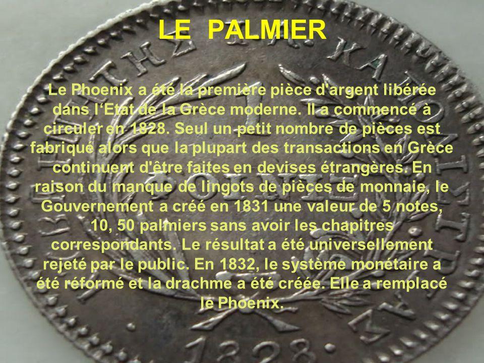 LE PALMΙΕR Le Phoenix a été la première pièce d'argent libérée dans l'Etat de la Grèce moderne. Il a commencé à circuler en 1828. Seul un petit nombre