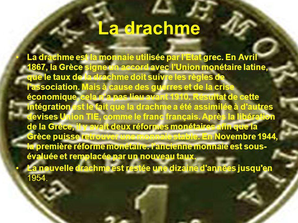 La drachme La drachme est la monnaie utilisée par l'Etat grec. En Avril 1867, la Grèce signe un accord avec l'Union monétaire latine, que le taux de l