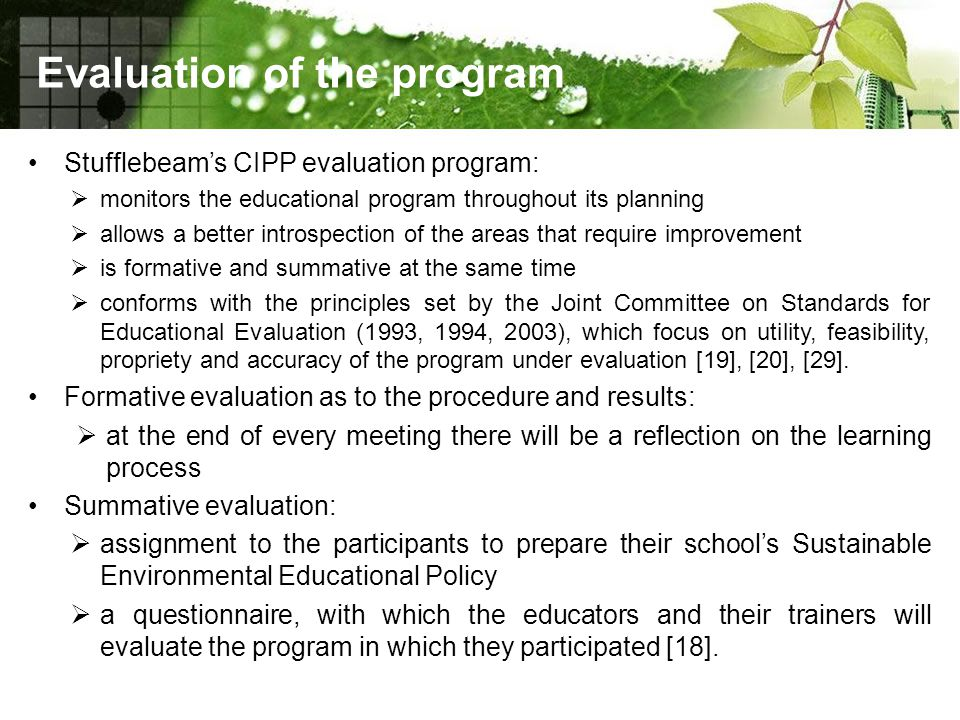 Evaluation of the program Stufflebeam's CIPP evaluation program:  monitors the educational program throughout its planning  allows a better introspe