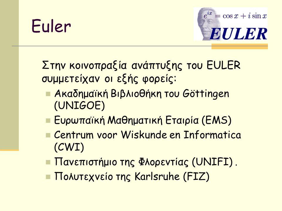 Euler Στην κοινοπραξία ανάπτυξης του EULER συμμετείχαν οι εξής φορείς: Ακαδημαϊκή Βιβλιοθήκη του Göttingen (UNIGOE) Ευρωπαϊκή Μαθηματική Εταιρία (EMS)