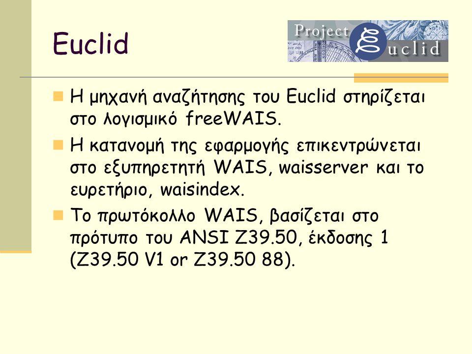 Η μηχανή αναζήτησης του Euclid στηρίζεται στο λογισμικό freeWAIS. Η κατανομή της εφαρμογής επικεντρώνεται στο εξυπηρετητή WAIS, waisserver και το ευρε