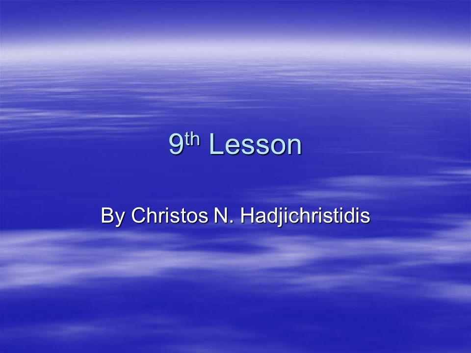 9 th Lesson By Christos N. Hadjichristidis