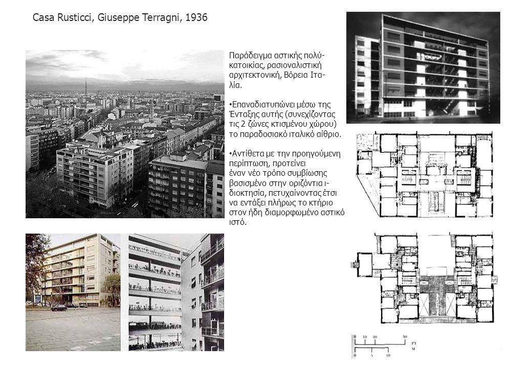 Casa Rusticci, Giuseppe Terragni, 1936 Παράδειγμα αστικής πολύ- κατοικίας, ρασιοναλιστική αρχιτεκτονική, Βόρεια Ιτα- λία. Επαναδιατυπώνει μέσω της Έντ