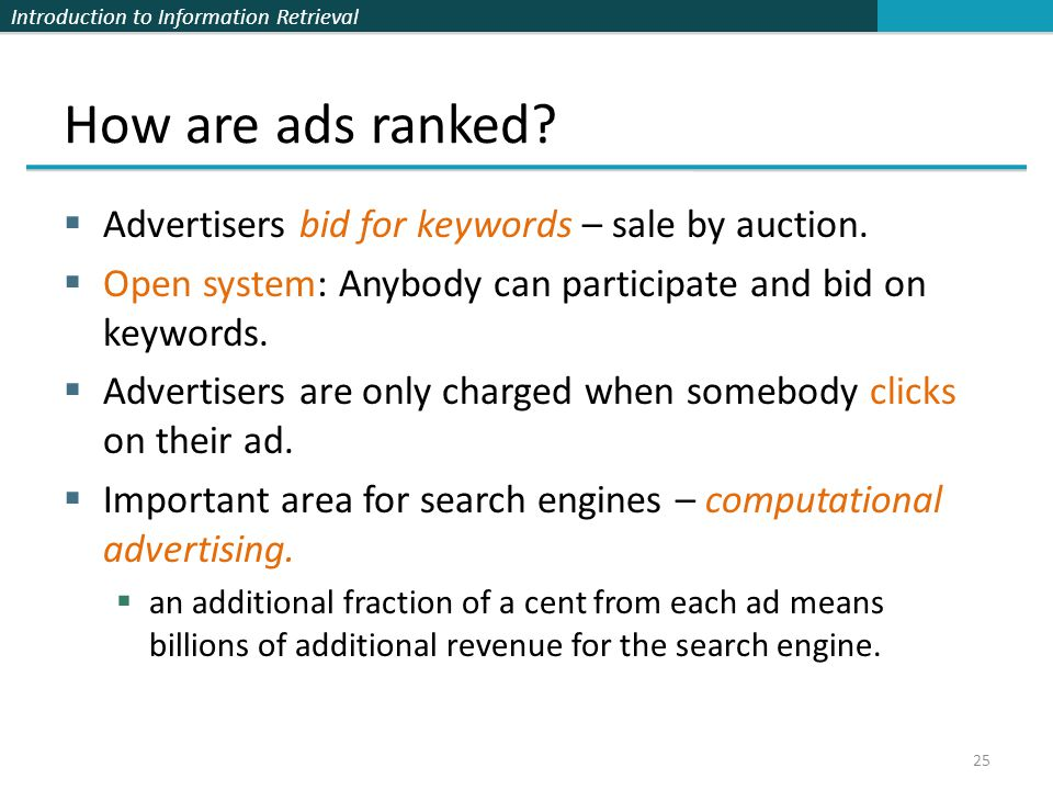 Introduction to Information Retrieval  Advertisers bid for keywords – sale by auction.  Open system: Anybody can participate and bid on keywords. 