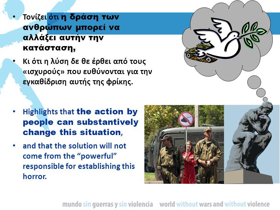 Τονίζει ότι η δράση των ανθρώπων μπορεί να αλλάξει αυτήν την κατάσταση, Κι ότι η λύση δε θε έρθει από τους «ισχυρούς» που ευθύνονται για την εγκαθίδρι