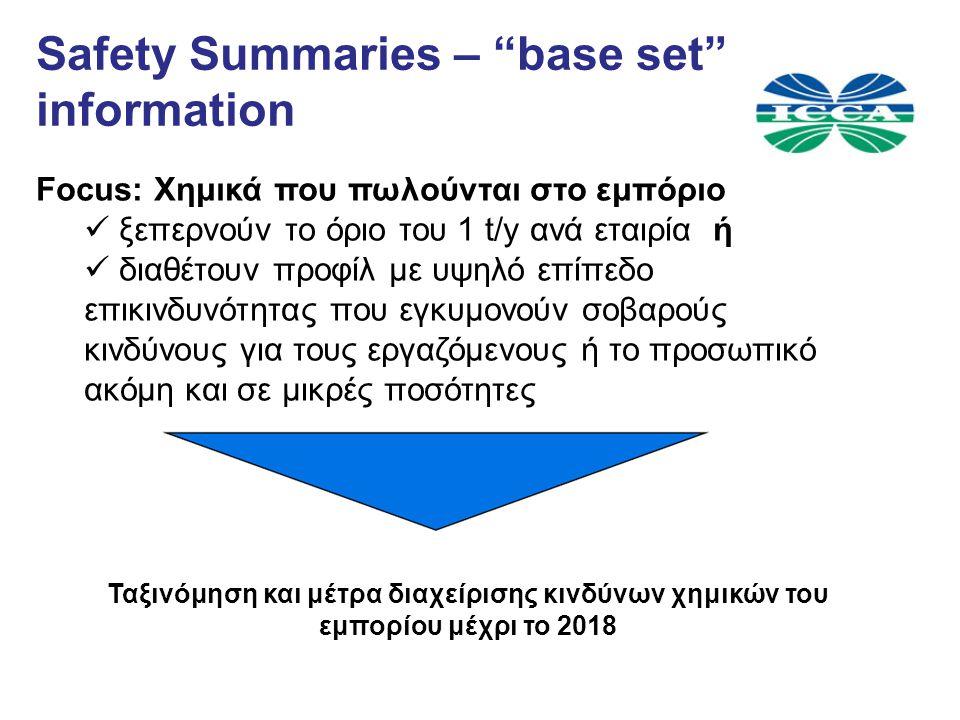 Focus: Χημικά που πωλούνται στο εμπόριο ξεπερνούν το όριο του 1 t/y ανά εταιρία ή διαθέτουν προφίλ με υψηλό επίπεδο επικινδυνότητας που εγκυμονούν σοβαρούς κινδύνους για τους εργαζόμενους ή το προσωπικό ακόμη και σε μικρές ποσότητες Safety Summaries – base set information Ταξινόμηση και μέτρα διαχείρισης κινδύνων χημικών του εμπορίου μέχρι το 2018