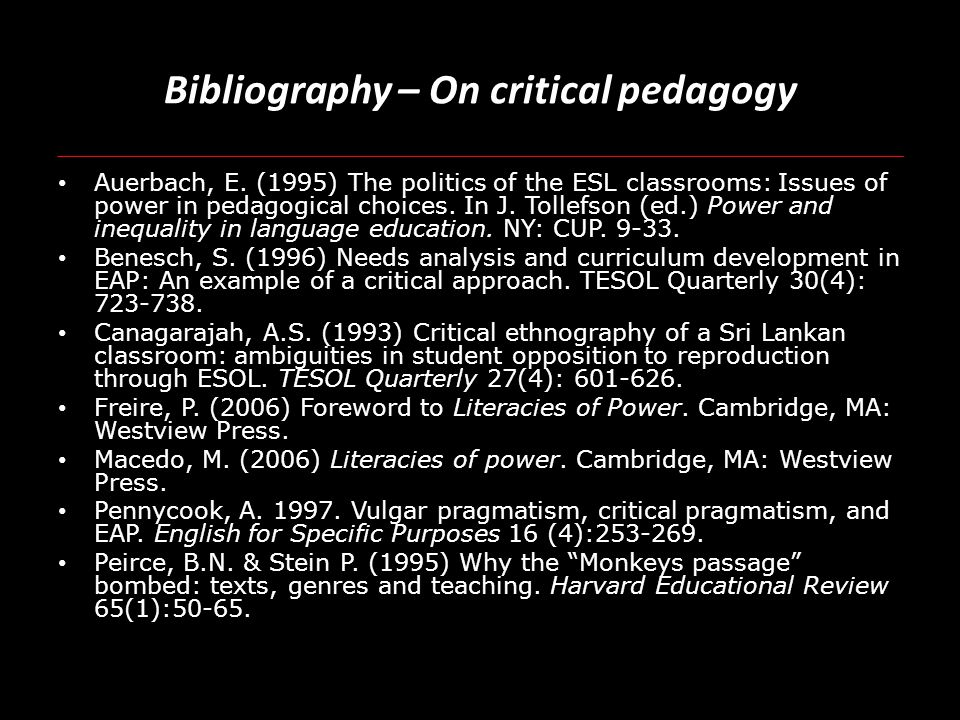 Bibliography – On critical pedagogy Auerbach, E. (1995) The politics of the ESL classrooms: Issues of power in pedagogical choices. In J. Tollefson (e