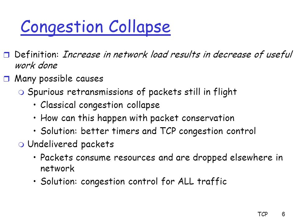TCP37 Παρατήρηση σχετικά με τα Timeout Διάστηματα m Τα timer expiration συμβαίνουν συνήθως εξαιτίας της συμφόρησης του δικτύου m Πολλά πακέτα που φτάνουν σε ζεύξεις στο μονοπάτι μεταξύ του sender & receiver χάνονται ή έχουν μεγάλες καθυστερήσεις στις ουρές των δρομολογητών λόγω συμφόρησης  Εάν οι senders συνεχίσουν να ξαναστέλνουν τα πακέτα σταθερά , η συμφόρηση μπορεί να χειροτερεύσει m Με την εκθετική αύξηση με κάθε retransmission του sender, ο TCP sender προσπαθεί ευγενικά να περιμένει όλο και μεγαλύτερο διάστημα Οι περισσότερες TCP υλοποιήσεις το υποστηρίζουν