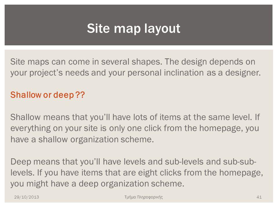 Τμήμα Πληροφορικής Site maps can come in several shapes. The design depends on your project's needs and your personal inclination as a designer. Shall