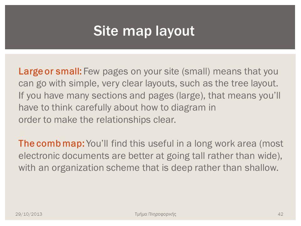 Τμήμα Πληροφορικής Large or small: Few pages on your site (small) means that you can go with simple, very clear layouts, such as the tree layout. If y