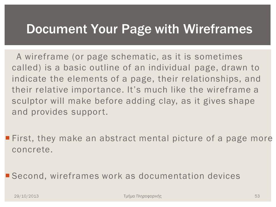 Τμήμα Πληροφορικής A wireframe (or page schematic, as it is sometimes called) is a basic outline of an individual page, drawn to indicate the elements