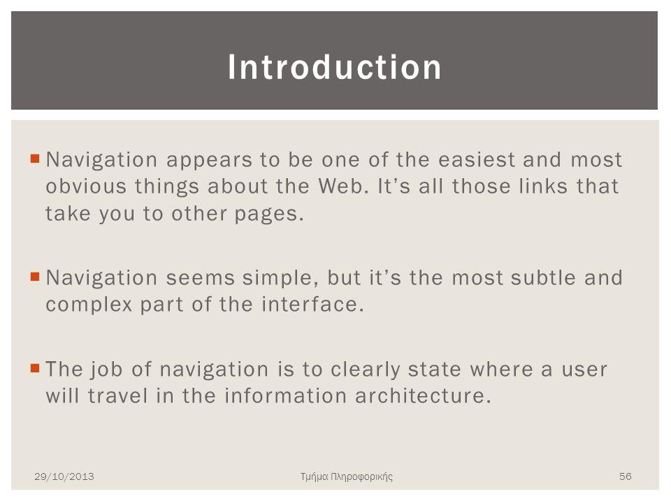 Τμήμα Πληροφορικής Introduction  Navigation appears to be one of the easiest and most obvious things about the Web. It's all those links that take yo
