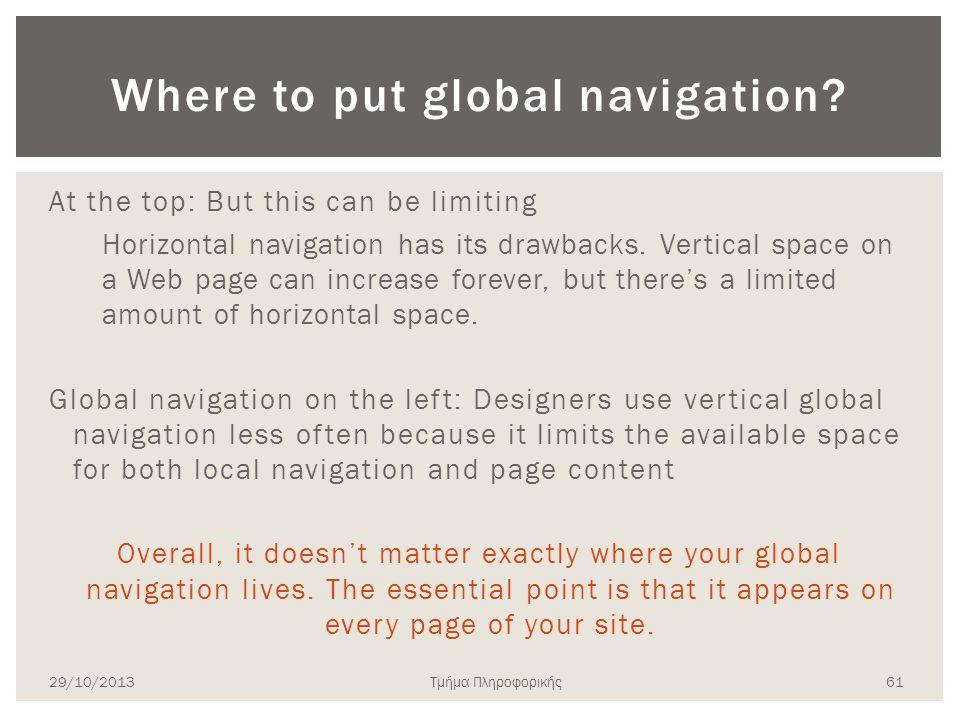 Τμήμα Πληροφορικής Where to put global navigation? At the top: But this can be limiting Horizontal navigation has its drawbacks. Vertical space on a W
