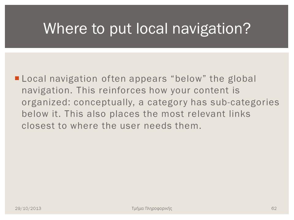 """Τμήμα Πληροφορικής  Local navigation often appears """"below"""" the global navigation. This reinforces how your content is organized: conceptually, a cate"""