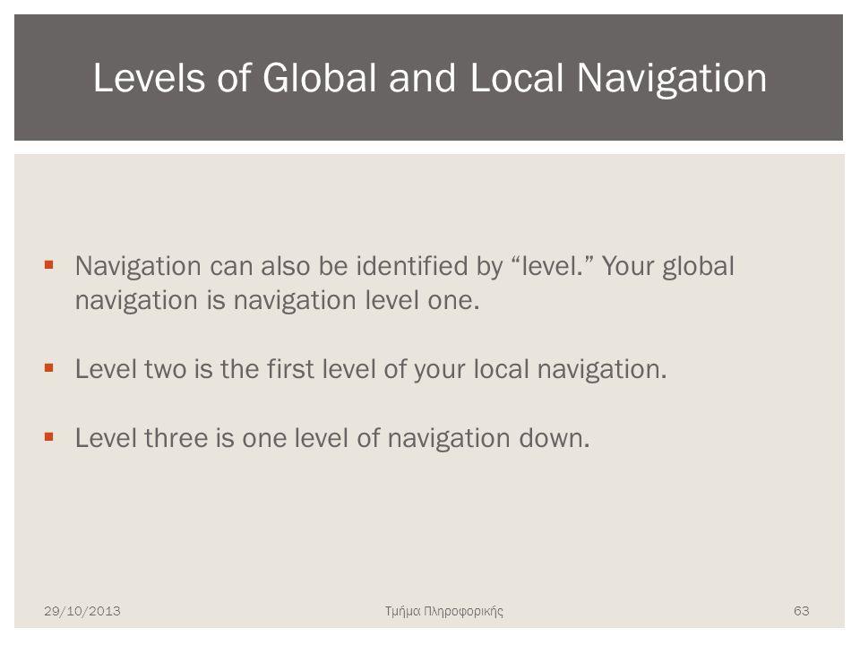 """Τμήμα Πληροφορικής  Navigation can also be identified by """"level."""" Your global navigation is navigation level one.  Level two is the first level of y"""