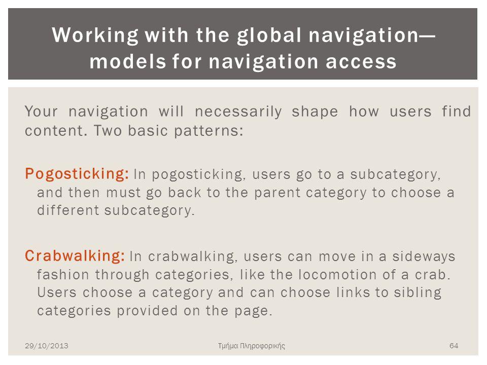 Τμήμα Πληροφορικής Working with the global navigation— models for navigation access Your navigation will necessarily shape how users find content. Two