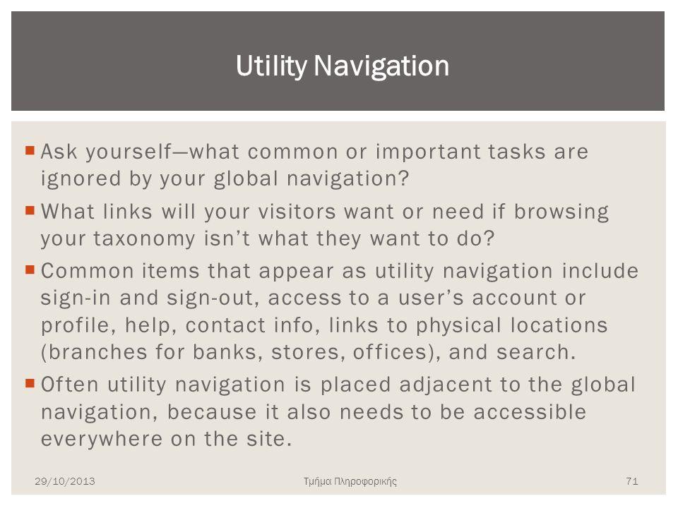Τμήμα Πληροφορικής  Ask yourself—what common or important tasks are ignored by your global navigation?  What links will your visitors want or need i