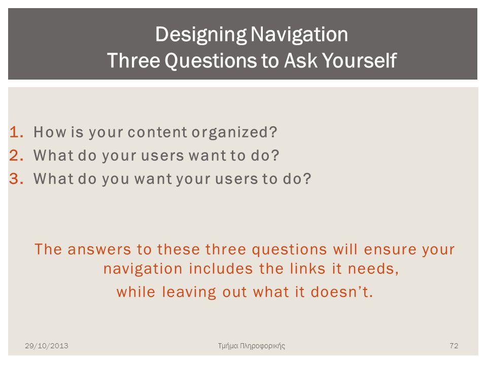 Τμήμα Πληροφορικής 1.How is your content organized? 2.What do your users want to do? 3.What do you want your users to do? The answers to these three q