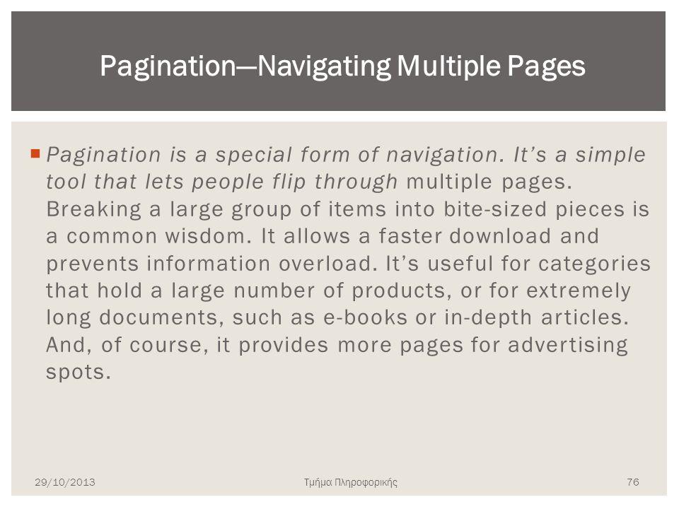 Τμήμα Πληροφορικής  Pagination is a special form of navigation. It's a simple tool that lets people flip through multiple pages. Breaking a large gro