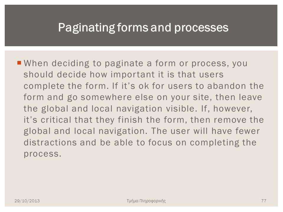 Τμήμα Πληροφορικής  When deciding to paginate a form or process, you should decide how important it is that users complete the form. If it's ok for u