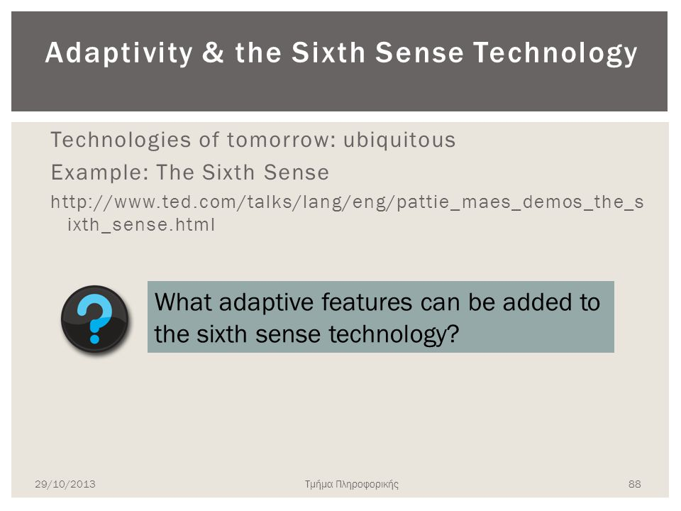 Adaptivity & the Sixth Sense Technology Technologies of tomorrow: ubiquitous Example: The Sixth Sense http://www.ted.com/talks/lang/eng/pattie_maes_de