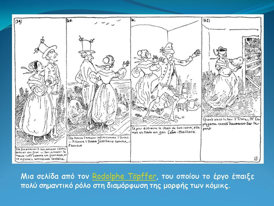 Ο Ελβετός Ροδόλφος Τόπφερ δημιούργησε την πρώτη ιστορία κόμικς το 1827. Αναδημοσίευση αυτής της ιστορίας είχε γίνει στα αγγλικά το 1842, μισό αιώνα πε