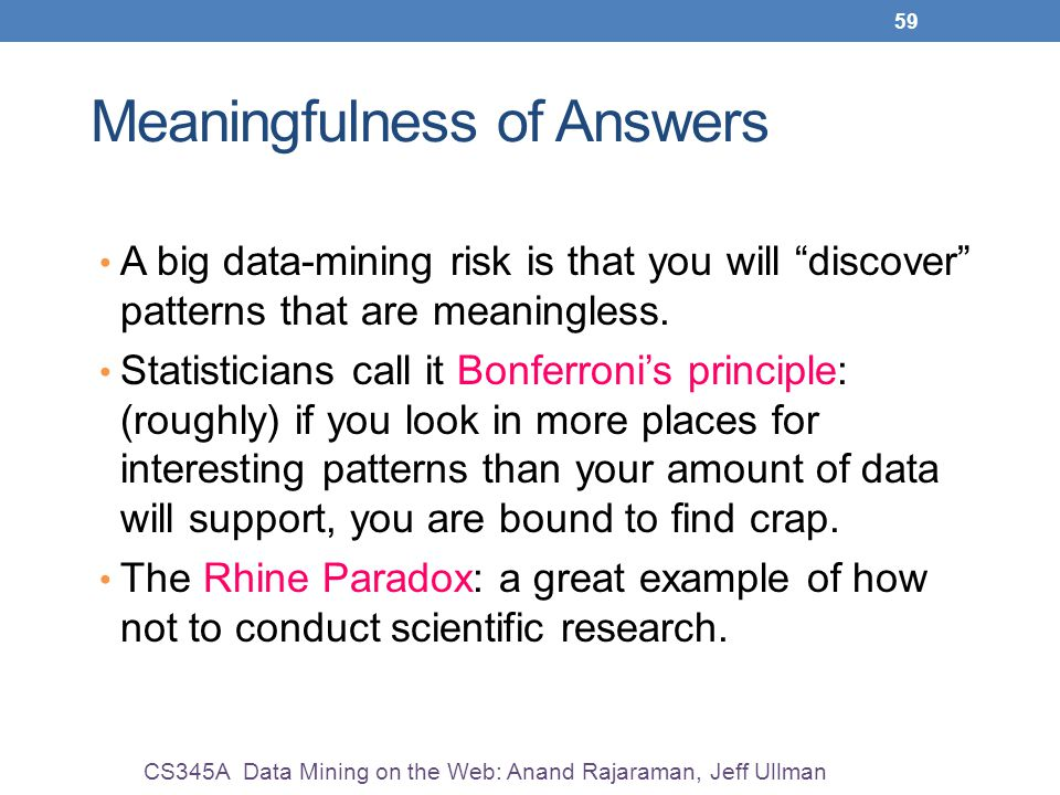 59 Meaningfulness of Answers A big data-mining risk is that you will discover patterns that are meaningless.