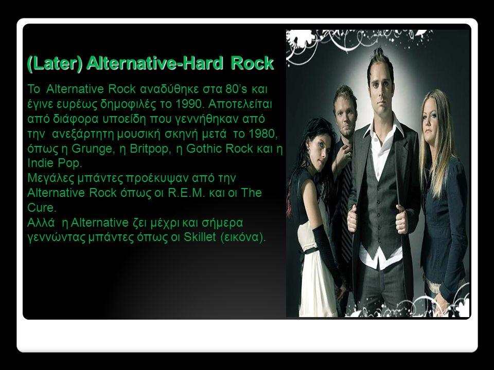 (Later) Alternative-Hard Rock To Alternative Rock αναδύθηκε στα 80's και έγινε ευρέως δημοφιλές το 1990.
