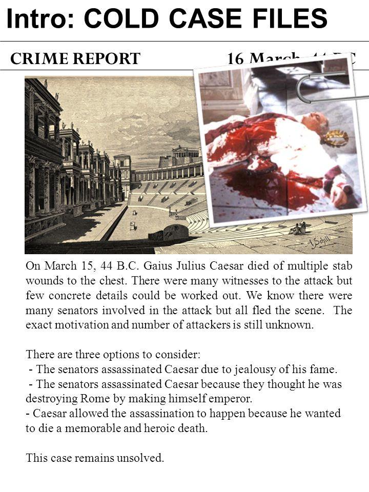16 March, 44 BC Intro: COLD CASE FILES CRIME REPORT On March 15, 44 B.C.