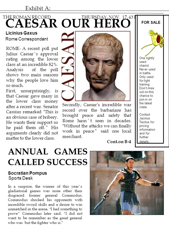 Exhibit A: THE ROMAN RECORD THURSDAY, NOV. 17, 43 BC ROME- A recent poll put Julius Caesar's approval rating among the lower class at an incredible 82