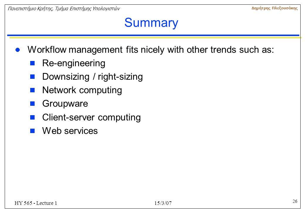 26 Πανεπιστήμιο Κρήτης, Τμήμα Επιστήμης Υπολογιστών Δημήτρης Πλεξουσάκης 15/3/07HY 565 - Lecture 1 Summary Workflow management fits nicely with other