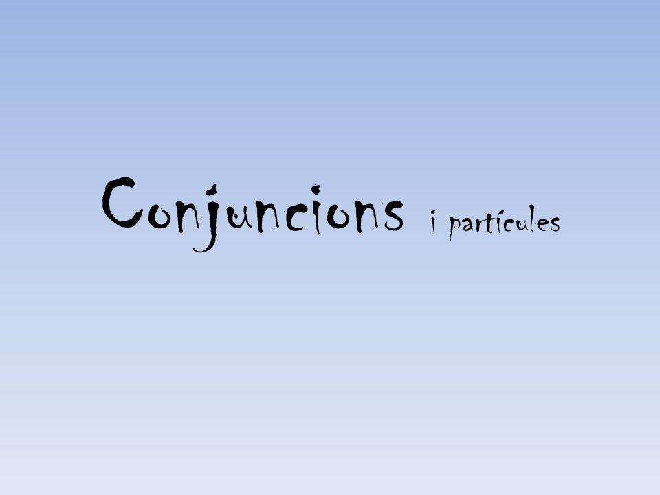 Conjuncions i partícules