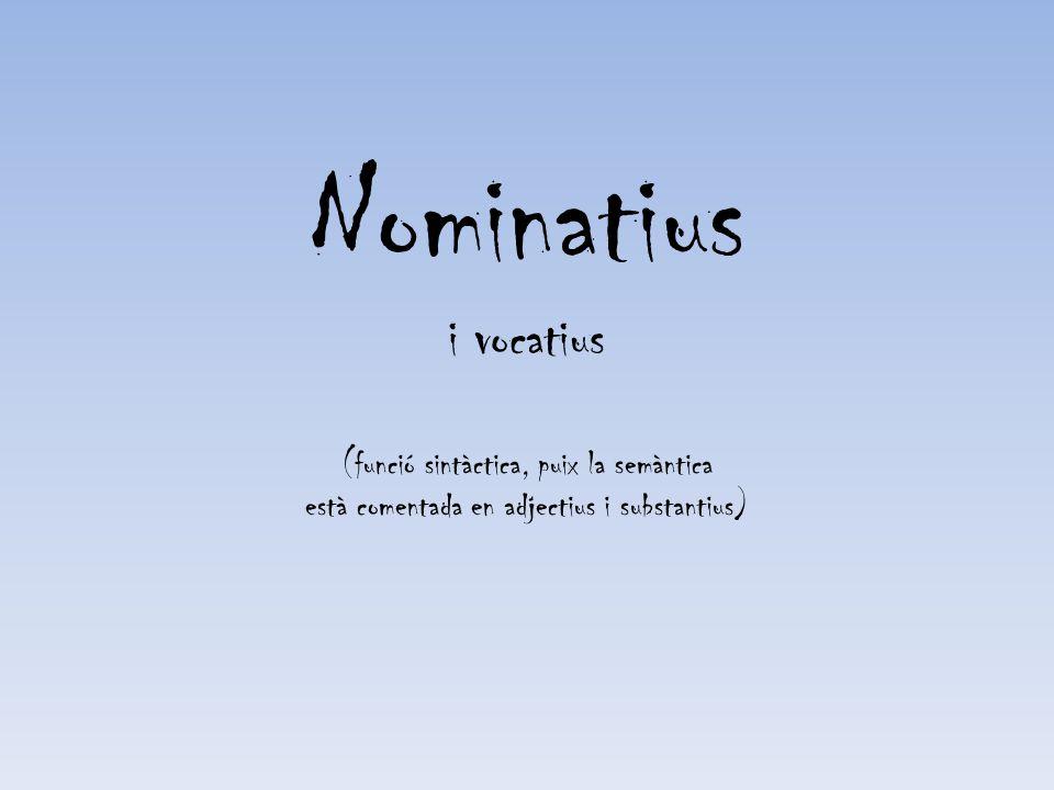Nominatius i vocatius (funció sintàctica, puix la semàntica està comentada en adjectius i substantius)