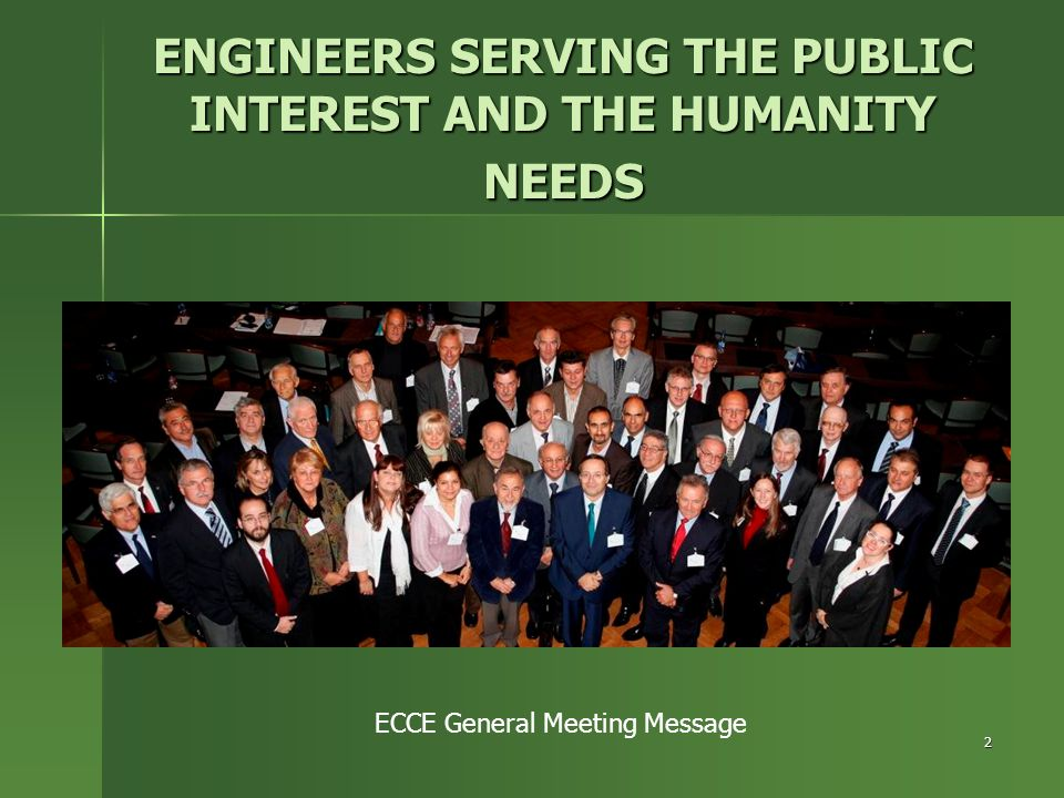 2 ENGINEERS SERVING THE PUBLIC INTEREST AND THE HUMANITY NEEDS ECCE General Meeting Message