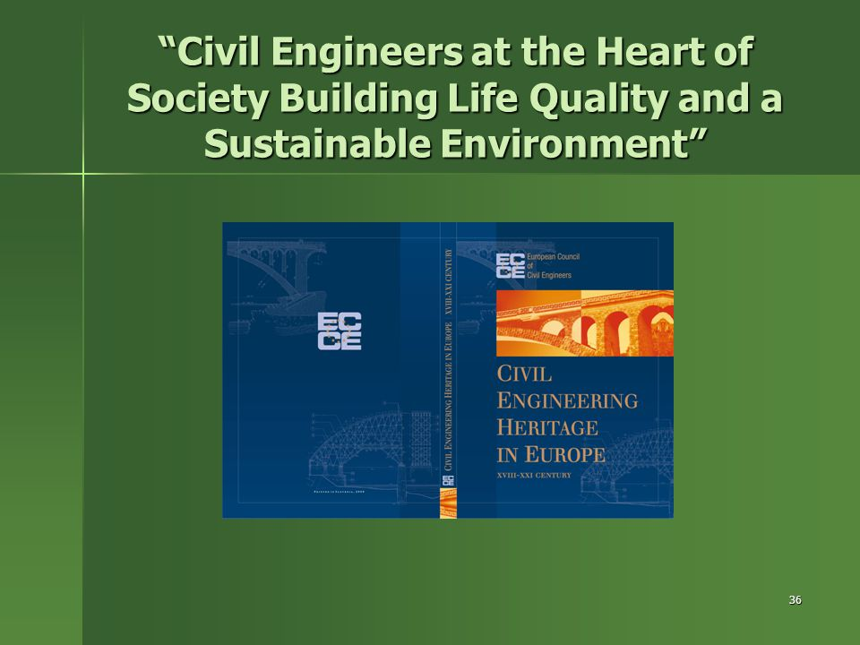 "36 ""Civil Engineers at the Heart of Society Building Life Quality and a Sustainable Environment"""