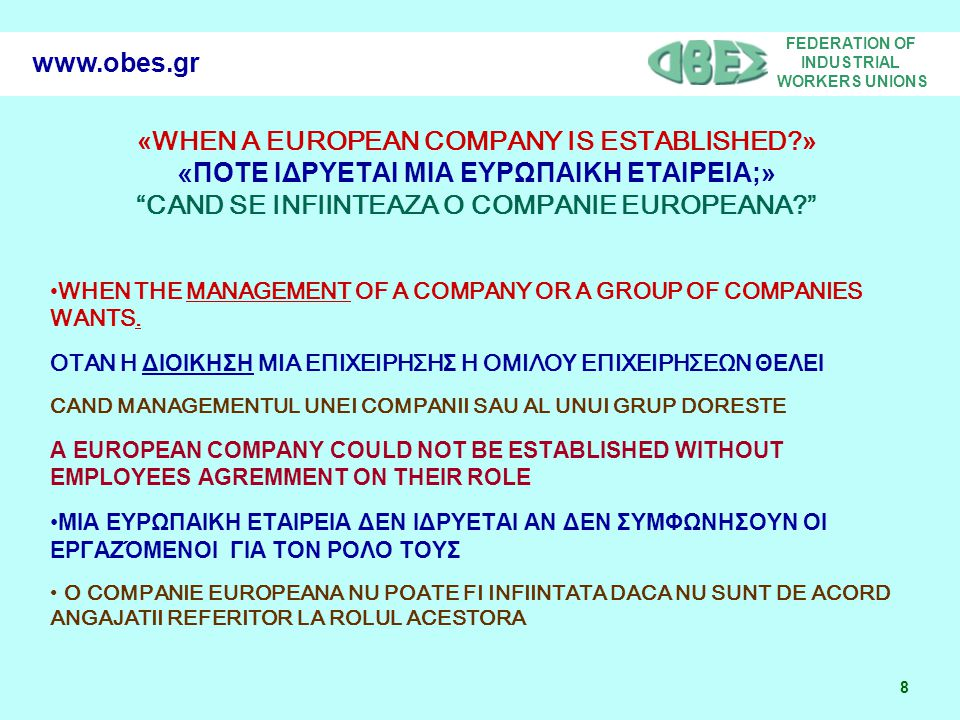 "FEDERATION OF INDUSTRIAL WORKERS UNIONS 8 www.obes.gr « WHEN A EUROPEAN COMPANY IS ESTABLISHED? » « ΠΟΤΕ ΙΔΡΥΕΤΑΙ ΜΙΑ ΕΥΡΩΠΑΙΚΗ ΕΤΑΙΡΕΙΑ;» ""CAND SE IN"