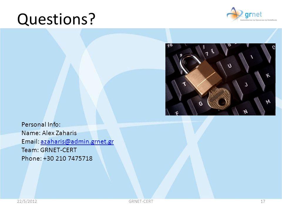 Questions? 22/5/2012GRNET-CERT17 Personal Info: Name: Alex Zaharis Email: azaharis@admin.grnet.grazaharis@admin.grnet.gr Team: GRNET-CERT Phone: +30 2