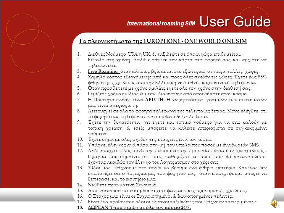 User Guide International roaming SIM Address 1355 Avenue of the Americas New York NY 10019 newyork@e-europhone.com Address Dubai Silicon Oasis Headquarter Building 7th FL P.O.